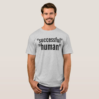 """successful"" ""human"" T-Shirt"