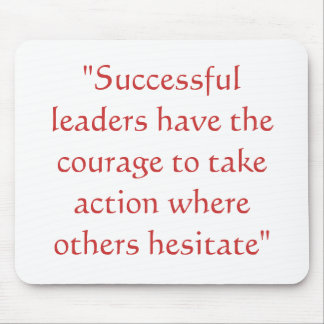 """""""Successful leaders have the courage to take ac... Mouse Pad"""