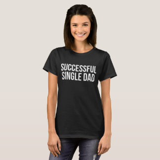 Successful Single Dad Motivation Appreciation T-Shirt
