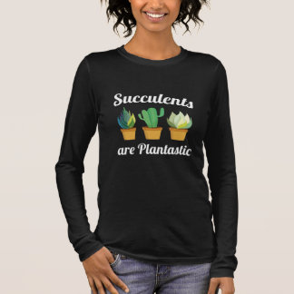 Succulents Are Plantastic Long Sleeve T-Shirt