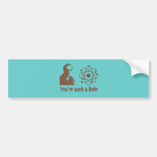 Such a Bohr Car Bumper Sticker