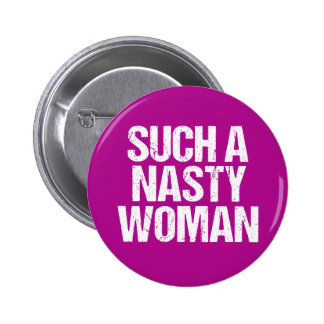 Such A Nasty Woman Hillary Pinback Button