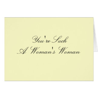 """""""Such a Woman's Woman"""" Card"""