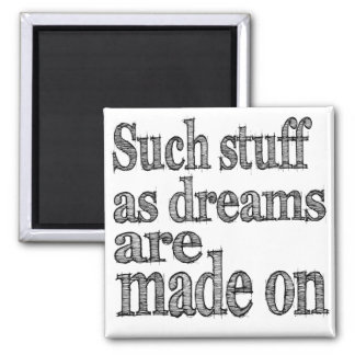 Such Stuff as Dreams are Made of Magnet