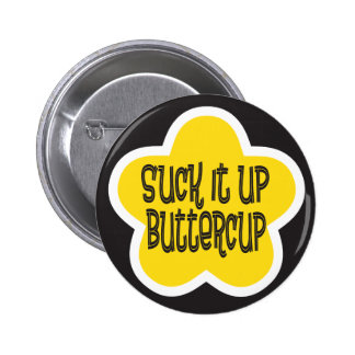 Suck it Up Buttercup 2 Inch Round Button