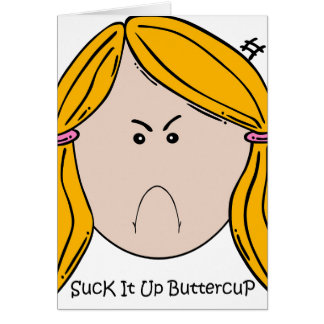 Suck It Up Buttercup Greeting Card