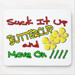 Suck It Up Buttercup Mousepads
