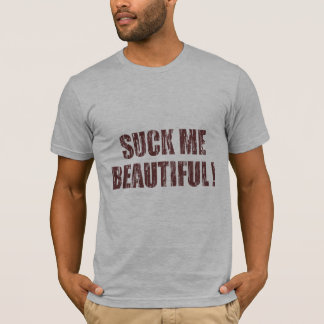 Suck Me Beautiful T-Shirt