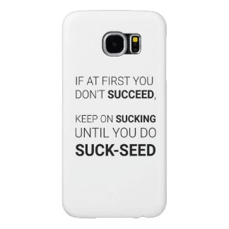 Suck-seed funny inspirational samsung galaxy s6 case
