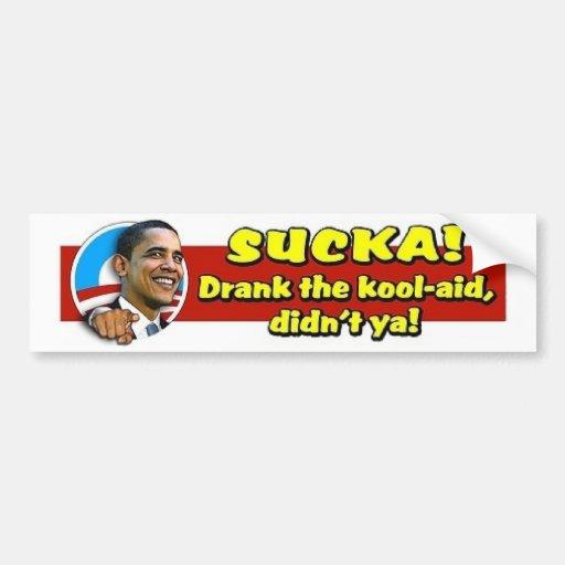 Sucka!  Drank the kool-aid, didn't ya! Bumper Sticker