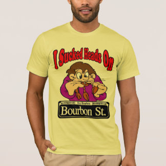 Sucked Heads On Bourbon St T-Shirt