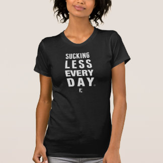 Sucking Less Every Day Women's T-Shirt (Dark)