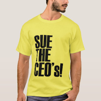 Sue the CEO's! - Customized T-Shirt