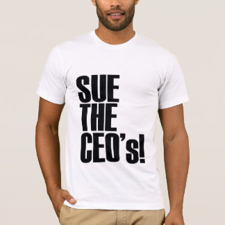 SUE THE CEO's! T-Shirt