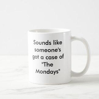 """Suena como alguien consiguió un caso """"de los lunes taza de café"""