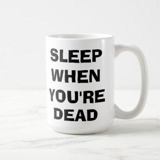 Sueño cuando usted es muerto taza