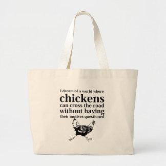 Sueño de un mundo donde los pollos pueden cruzar e bolsa tela grande