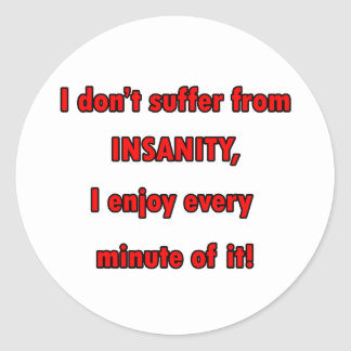 Suffer From Insanity Classic Round Sticker