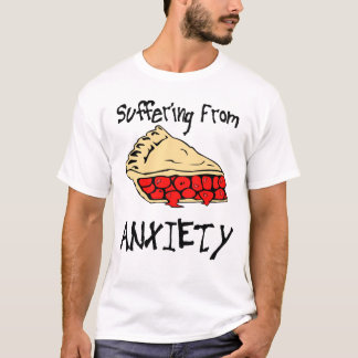 Suffering From Pie Anxiety T-Shirt