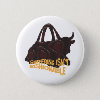 Suffering isn't Fashionable Pinback Button