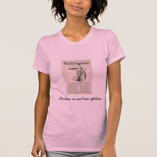 suffragette, Failure is not an option Tee Shirts