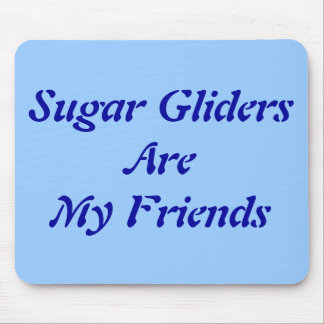 Sugar Gliders Are My Friends Mouse Pad