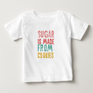 Sugar is made from cookies infant t-shirt