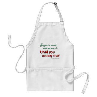 Sugar is sweet and so am I. Until you annoy me! Adult Apron