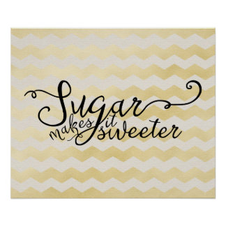 SUGAR MAKES IT SWEETER POSTER