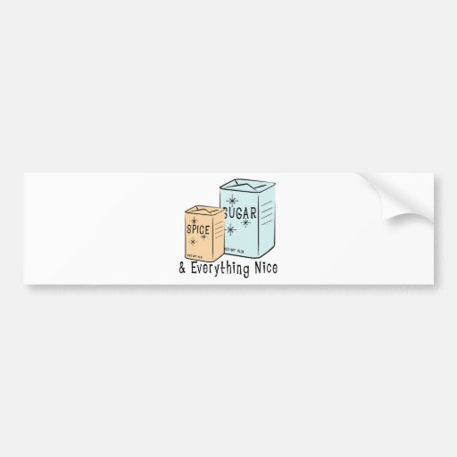 Sugar Spice and everything nice Bumper Stickers