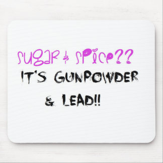 Sugar & Spice? It's Gunpowder & Lead!! Mousepad
