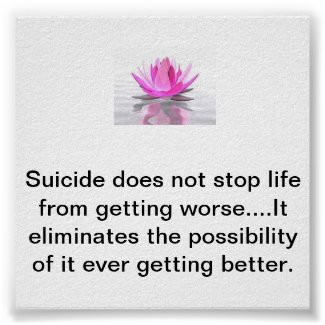 Suicide does not stop life from getting worse...