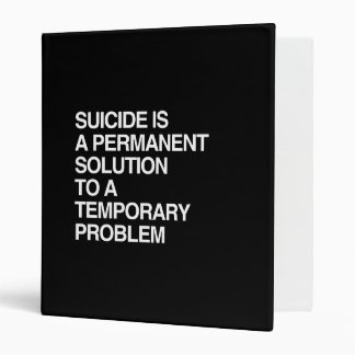 SUICIDE IS A PERMANENT SOLUTION TO A TEMPORARY PRO VINYL BINDERS