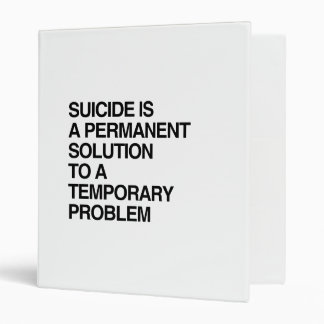 SUICIDE IS A PERMANENT SOLUTION TO A TEMPORARY PRO 3 RING BINDER