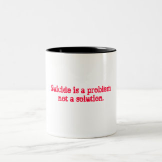 Suicide is a problem not a solution. Two-Tone coffee mug