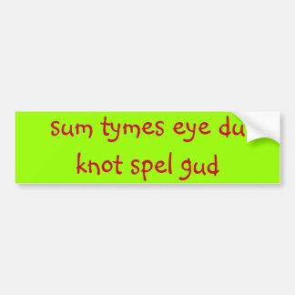 sum tymes eye du knot spel gud Bumper Sticker