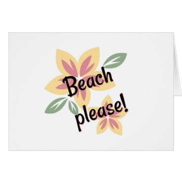 Beach Themed Summer Florals - Beach Please Card