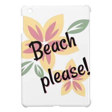 Beach Themed Summer Florals - Beach Please Case For The iPad Mini