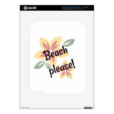 Beach Themed Summer Florals - Beach Please Decal For iPad 3