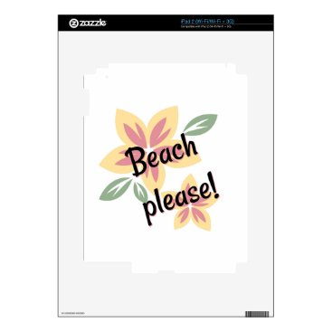 Beach Themed Summer Florals - Beach Please Decal For The iPad 2