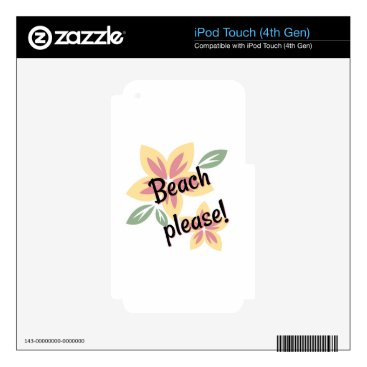 Beach Themed Summer Florals - Beach Please Decals For iPod Touch 4G