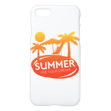 Summer – Live your dream iPhone 7 Case