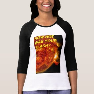 Sun Flare Hot Hot Was Your Flash 3/4 Sleeve Tshirt