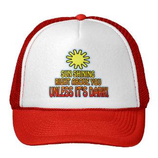 Sun shining right above you, UNLESS IT'S DARK ;) Trucker Hats