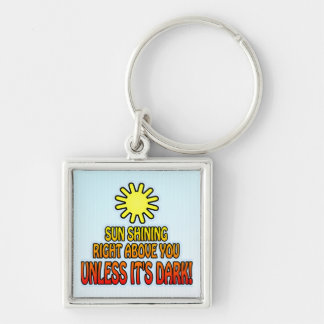 Sun shining right above you, UNLESS IT'S DARK ;) Silver-Colored Square Keychain