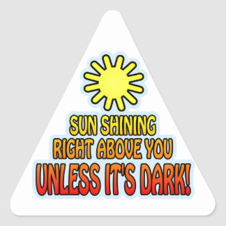 Sun shining right above you, UNLESS IT'S DARK ;) Triangle Sticker
