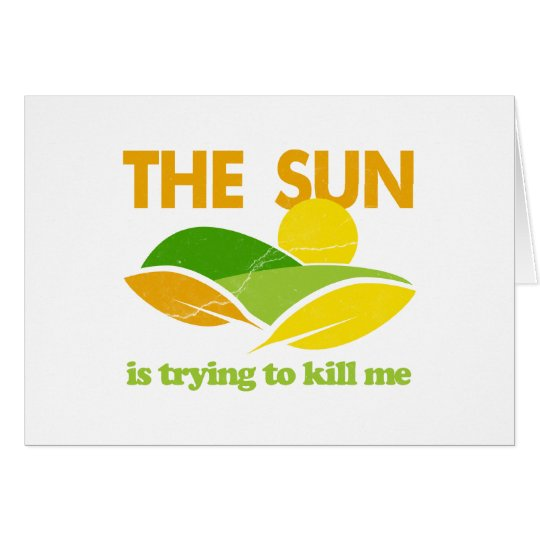 Sun Trying To Kill Me Card