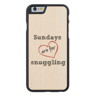 Sundays are for Snuggling Carved® Maple iPhone 6 Case