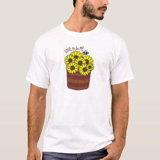 SUNFLOWERS - LOVE TO BE ME T-Shirt