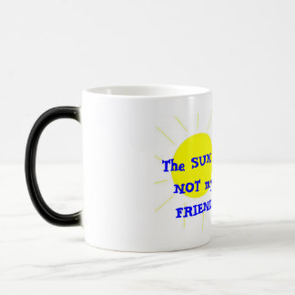 sunny side up, The SUN is NOT my FRIEND Magic Mug